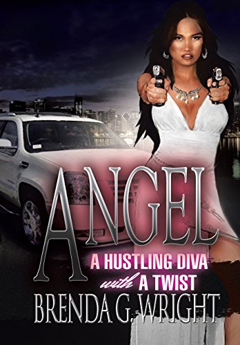 Angel: A Hustling Diva with a Twist: A Hustling Diva with a Twist: Wright, Brenda G.