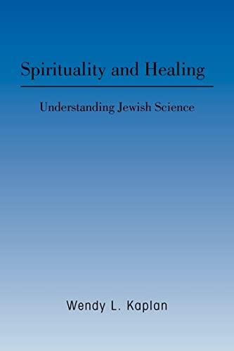 Spirituality and Healing: Understanding Jewish Science: Kaplan, Wendy L.