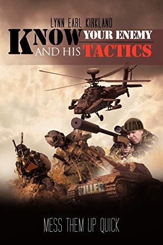 Know Your Enemy and his Tactics Mess Them Up Quick: Lynn Earl Kirkland