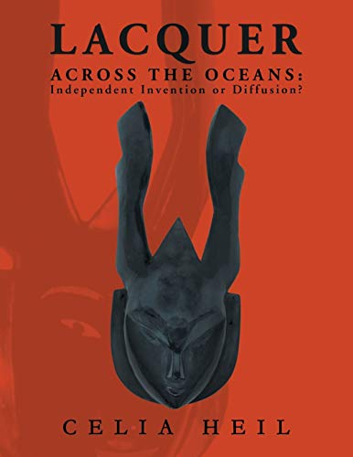 Lacquer Across the Oceans: : Independent Invention or Diffusion?: Celia Heil