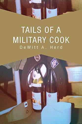 Tails Of A Military Cook: De Witt A. Herd