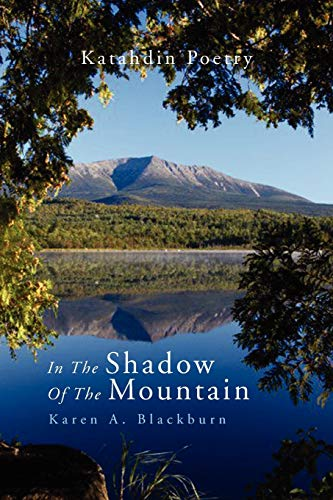 In The Shadow Of The Mountain: Katahdin Poetry: Karen A Blackburn