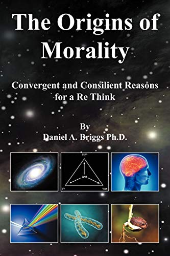 9781469194615: The Origins of Morality: Convergent and Consilient Reasons for a Re Think
