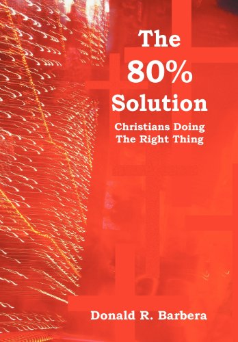 The 80 Solution: Christians Doing the Right Thing: Donald R. Barbera