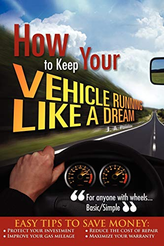 How to Keep your Vehicle Running like a Dream: J. A. Palafox