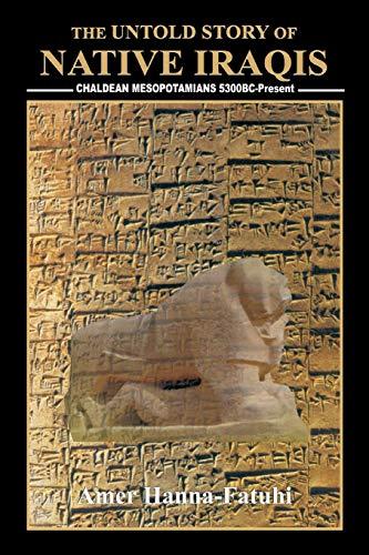 9781469196879: The Untold Story of Native Iraqis: Chaldean Mesopotamians 5300 BC - Present