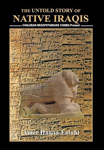 9781469196886: The Untold Story of Native Iraqis: Chaldean Mesopotamians 5300 BC - Present