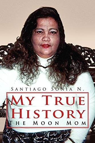 My True History: The Moon Mom: Sonia N Santiago