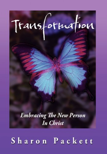 Transformation: Embracing the New Creature in Christ: Sharon Packett