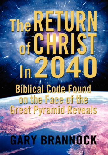 9781469199443: Biblical Code Found on the Face of the Great Pyramid Reveals: The Return of Christ In 2040