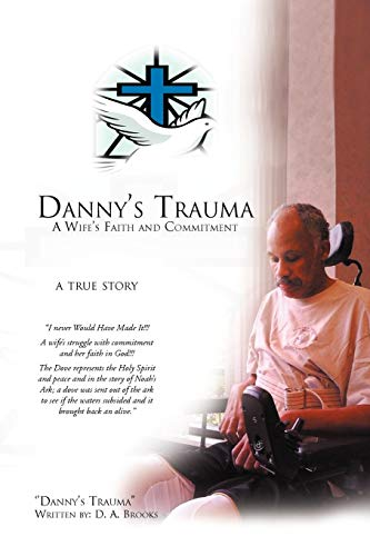 Dannys Trauma: A Wifes Faith and Commitment: D A. Brooks