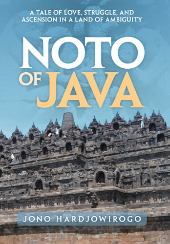 9781469199979: Noto of Java: A Tale of Love, Struggle, and Ascension in a Land of Ambiguity