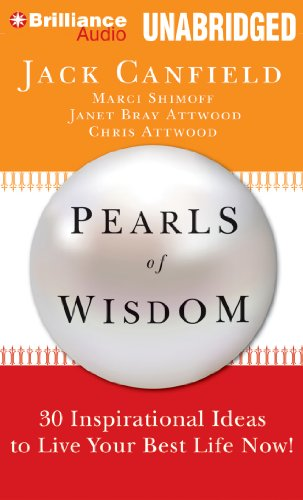 Pearls of Wisdom: 30 Inspirational Ideas to Live your Best Life Now! (1469201496) by Jack Canfield; Marci Shimoff; Janet Bray Attwood; Chris Attwood