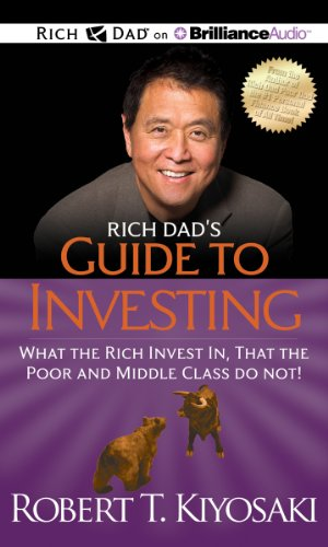 Rich Dad's Guide to Investing: What the Rich Invest In, That the Poor and Middle Class Do Not! ...
