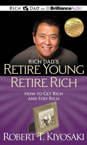 9781469202150: Rich Dad's Retire Young Retire Rich: How to Get Rich and Stay Rich