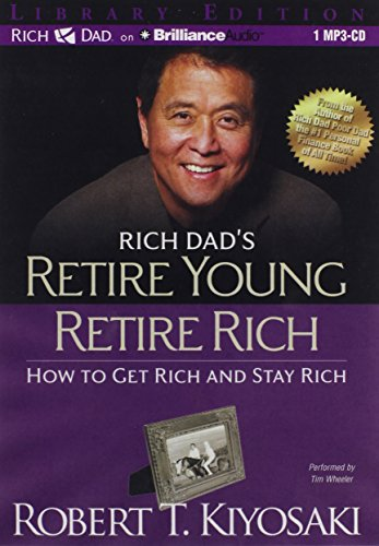 Rich Dad's Retire Young Retire Rich: How to Get Rich and Stay Rich (146920245X) by Kiyosaki, Robert T.
