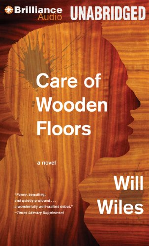 Care of Wooden Floors: A Novel: Wiles, Will