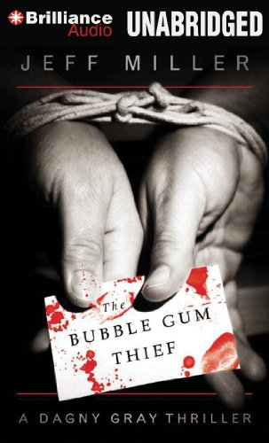 The Bubble Gum Thief: A Dagny Gray Thriller: Miller, Jeff