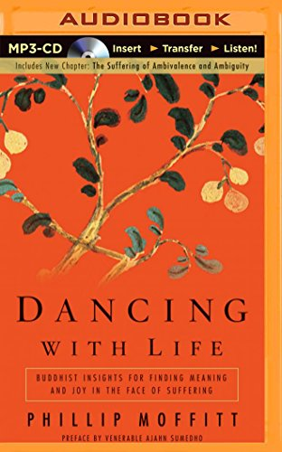 Dancing with Life: Buddhist Insights for Finding Meaning and Joy in the Face of Suffering: Moffitt,...