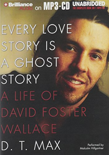9781469214832: Every Love Story Is a Ghost Story: A Life of David Foster Wallace