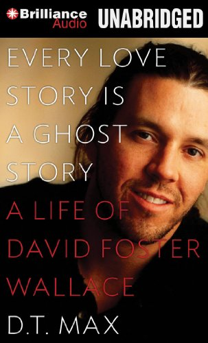 9781469214856: Every Love Story Is a Ghost Story: A Life of David Foster Wallace