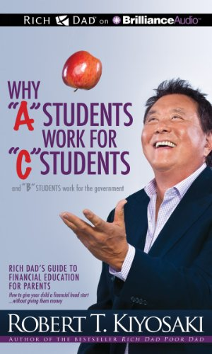 "Why ""A"" Students Work for ""C"" Students and ""B"" Students Work for the Government: Rich Dad's Guide to Financial Education for Parents (1469218976) by Kiyosaki, Robert T."