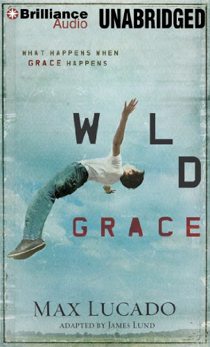 Wild Grace: What Happens When Grace Happens (9781469219929) by Lucado, Max
