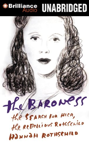 The Baroness: The Search for Nica, the Rebellious Rothschild: Rothschild, Hannah