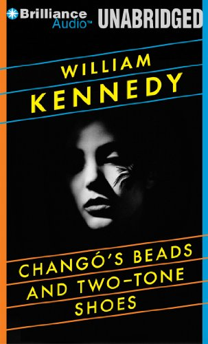 Chango's Beads and Two-Tone Shoes: Kennedy, William/ Kennedy, William (Narrator)