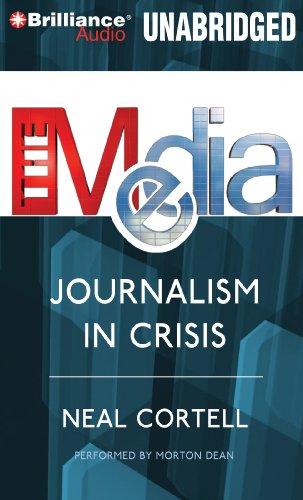 The Media: Journalism in Crisis: Cortell, Neal