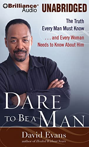 Dare to Be a Man: The Truth Every Man Must Know. and Every Woman Needs to Know about Him
