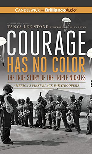 Courage Has No Color, The True Story of the Triple Nickles: America's First Black Paratroopers...