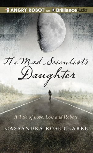 The Mad Scientist's Daughter: Clarke, Cassandra Rose