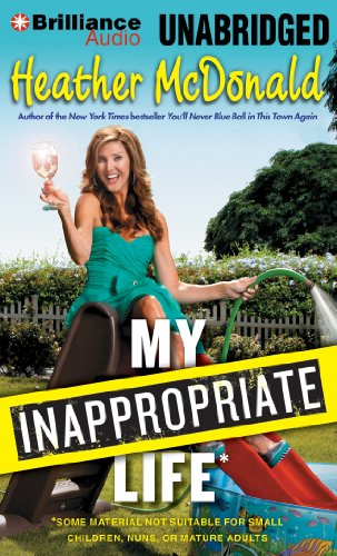 9781469278261: My Inappropriate Life: Some Material Not Suitable for Small Children, Nuns, or Mature Adults