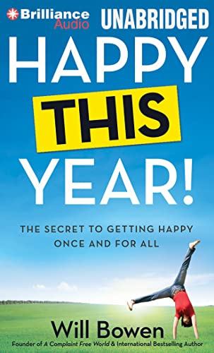 Happy This Year!: The Secret to Getting Happy Once and for All: Will Bowen