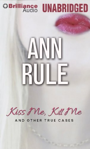 Kiss Me, Kill Me: And Other True Cases (Ann Rule's Crime Files) (1469284693) by Rule, Ann