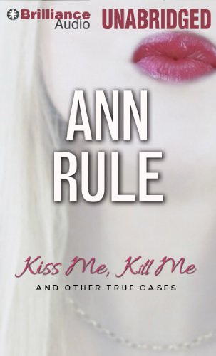 Kiss Me, Kill Me: And Other True Cases (Ann Rule's Crime Files): Rule, Ann