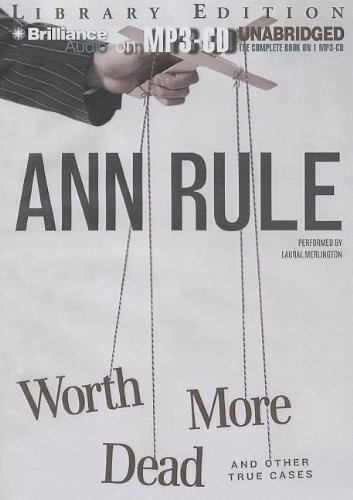 Worth More Dead: And Other True Cases (Ann Rule's Crime Files) (9781469284804) by Ann Rule