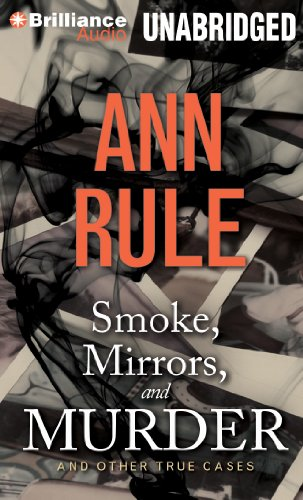 Smoke, Mirrors, and Murder: And Other True Cases (Ann Rule's Crime Files) (1469284901) by Ann Rule
