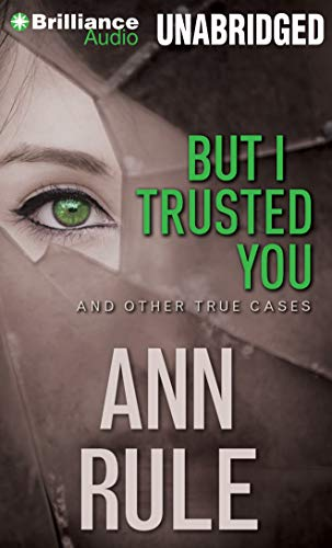But I Trusted You: And Other True Cases: Rule, Ann