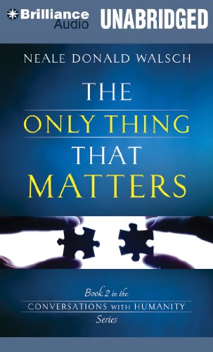 The Only Thing That Matters (Conversations with Humanity Series): Walsch, Neale Donald