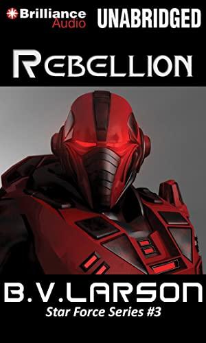 Rebellion (Star Force): Larson, B. V.