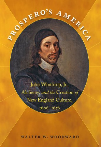 9781469600871: Prospero's America: John Winthrop, Jr., Alchemy, and the Creation of New England Culture, 1606-1676 (Published by the Omohundro Institute of Early ... and the University of North Carolina Press)