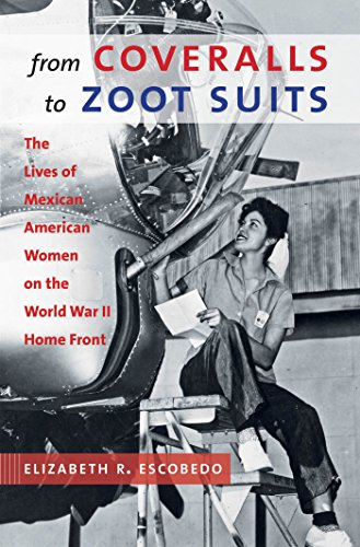 From Coveralls to Zoot Suits: The Lives of Mexican American Women on the World War II Home Front: ...