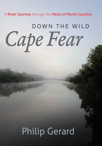 Down the Wild Cape Fear: A River Journey through the Heart of North Carolina (1469602075) by Philip Gerard