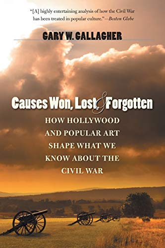 9781469606835: Causes Won, Lost, and Forgotten: How Hollywood and Popular Art Shape What We Know about the Civil War (The Steven and Janice Brose Lectures in the Civil War Era)