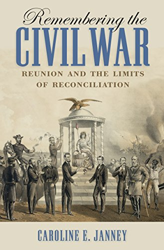 Remembering the Civil War: Reunion and the Limits of Reconciliation (Hardcover): Caroline E. Janney