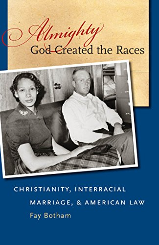 Almighty God Created the Races Christianity, Interracial Marriage, and American Law: Fay Botham