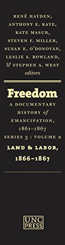 Freedom: A Documentary History of Emancipation, 1861-1867: Series 3, Volume 2: Land and Labor, 1866...