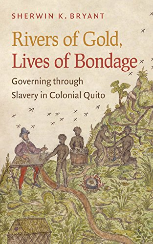 9781469607726: Rivers of Gold, Lives of Bondage: Governing through Slavery in Colonial Quito